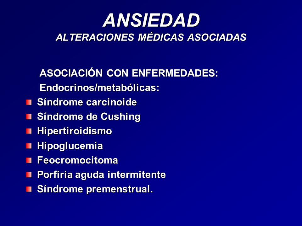 ANSIEDAD ALTERACIONES MÉDICAS ASOCIADAS ASOCIACIÓN CON ENFERMEDADES: ASOCIACIÓN CON ENFERMEDADES: Endocrinos/metabólicas: Endocrinos/metabólicas: Sínd