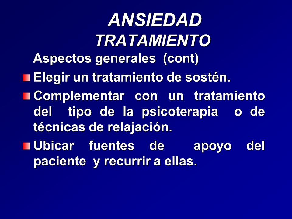 ANSIEDAD TRATAMIENTO ANSIEDAD TRATAMIENTO Aspectos generales (cont) Aspectos generales (cont) Elegir un tratamiento de sostén. Complementar con un tra