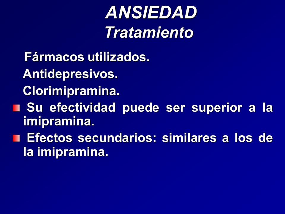 ANSIEDAD Tratamiento ANSIEDAD Tratamiento Fármacos utilizados. Fármacos utilizados. Antidepresivos. Antidepresivos. Clorimipramina. Clorimipramina. Su