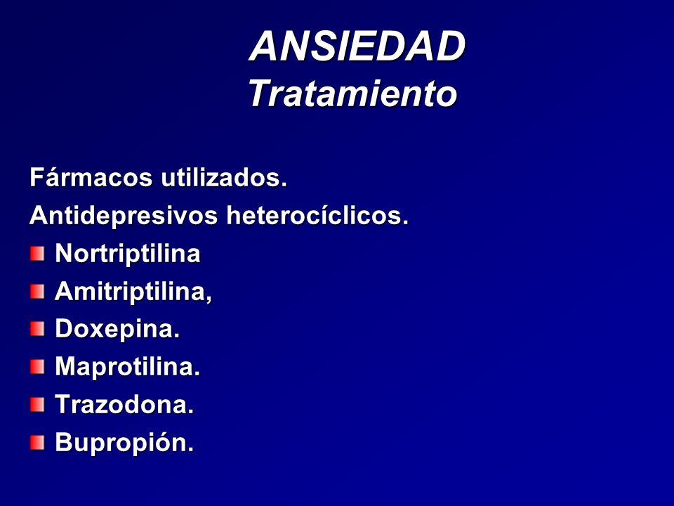 ANSIEDAD Tratamiento ANSIEDAD Tratamiento Fármacos utilizados. Antidepresivos heterocíclicos. NortriptilinaAmitriptilina,Doxepina.Maprotilina.Trazodon