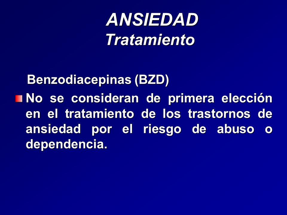 ANSIEDAD Tratamiento ANSIEDAD Tratamiento Benzodiacepinas (BZD) Benzodiacepinas (BZD) No se consideran de primera elección en el tratamiento de los tr