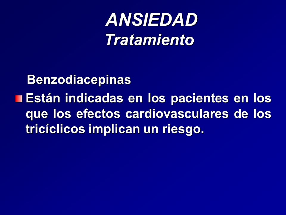 ANSIEDAD Tratamiento ANSIEDAD Tratamiento Benzodiacepinas Benzodiacepinas Están indicadas en los pacientes en los que los efectos cardiovasculares de