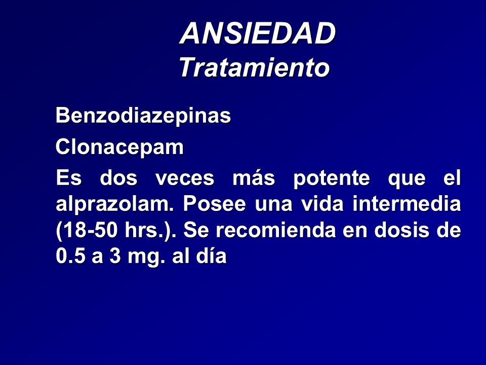 ANSIEDAD Tratamiento ANSIEDAD Tratamiento Benzodiazepinas Benzodiazepinas Clonacepam Clonacepam Es dos veces más potente que el alprazolam. Posee una