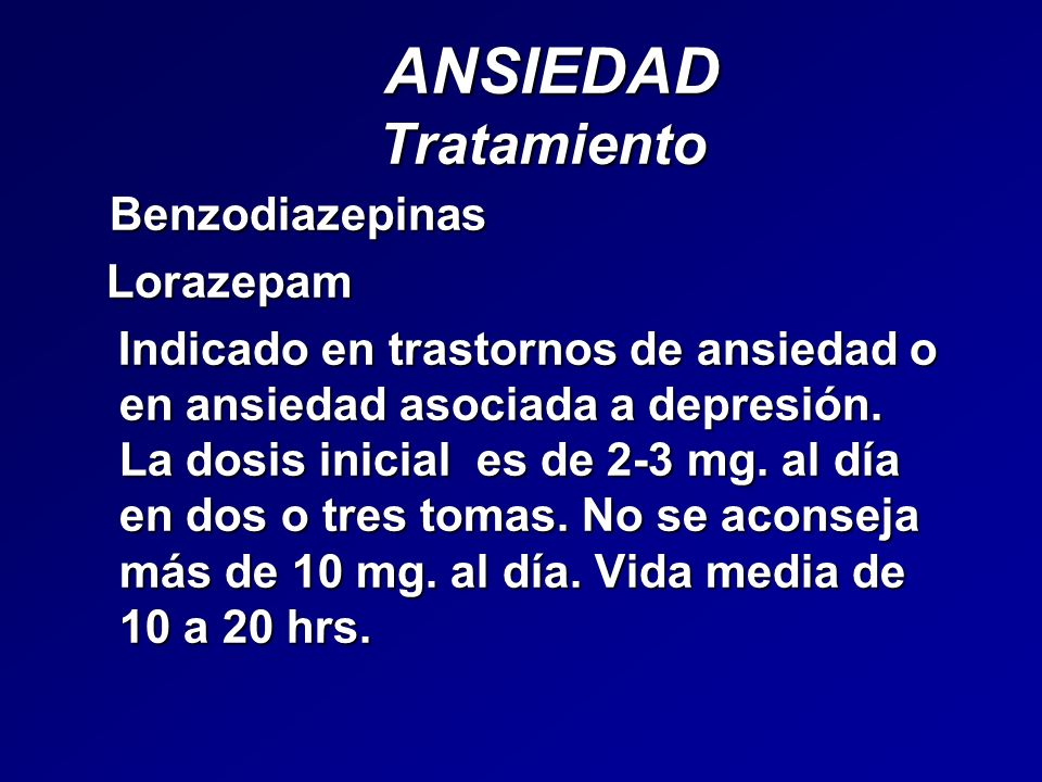 ANSIEDAD Tratamiento ANSIEDAD Tratamiento Benzodiazepinas Benzodiazepinas Lorazepam Lorazepam Indicado en trastornos de ansiedad o en ansiedad asociad