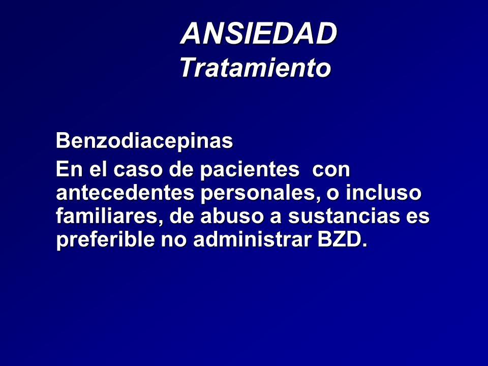 ANSIEDAD Tratamiento ANSIEDAD Tratamiento Benzodiacepinas Benzodiacepinas En el caso de pacientes con antecedentes personales, o incluso familiares, d