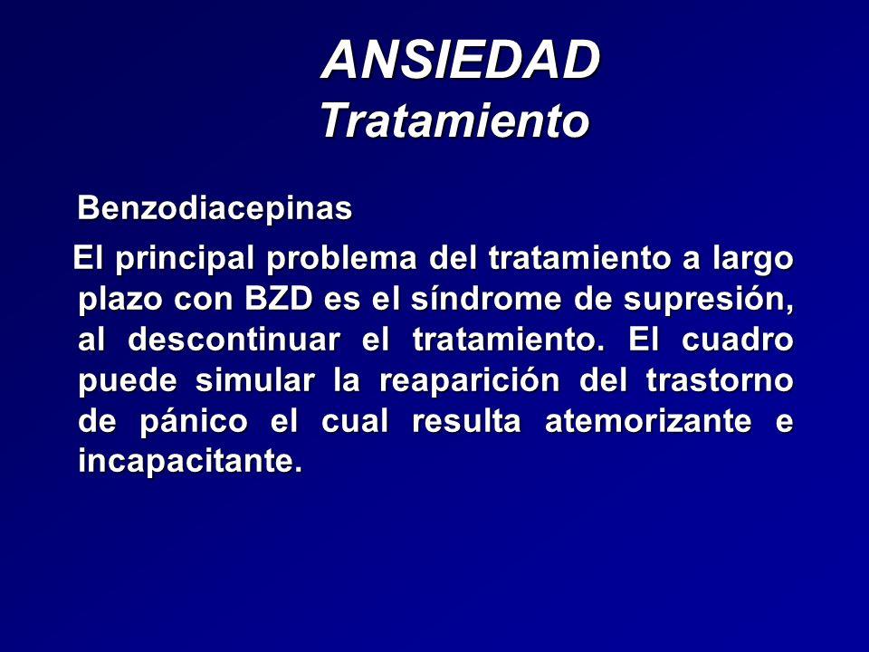 ANSIEDAD Tratamiento ANSIEDAD Tratamiento Benzodiacepinas Benzodiacepinas El principal problema del tratamiento a largo plazo con BZD es el síndrome d