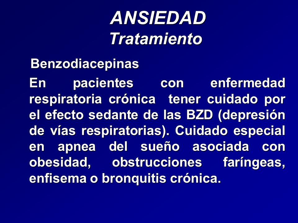 ANSIEDAD Tratamiento ANSIEDAD Tratamiento Benzodiacepinas Benzodiacepinas En pacientes con enfermedad respiratoria crónica tener cuidado por el efecto