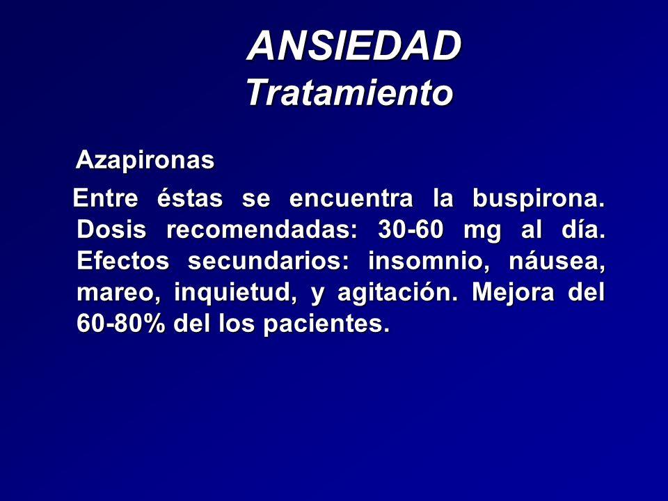 ANSIEDAD Tratamiento ANSIEDAD Tratamiento Azapironas Azapironas Entre éstas se encuentra la buspirona. Dosis recomendadas: 30-60 mg al día. Efectos se