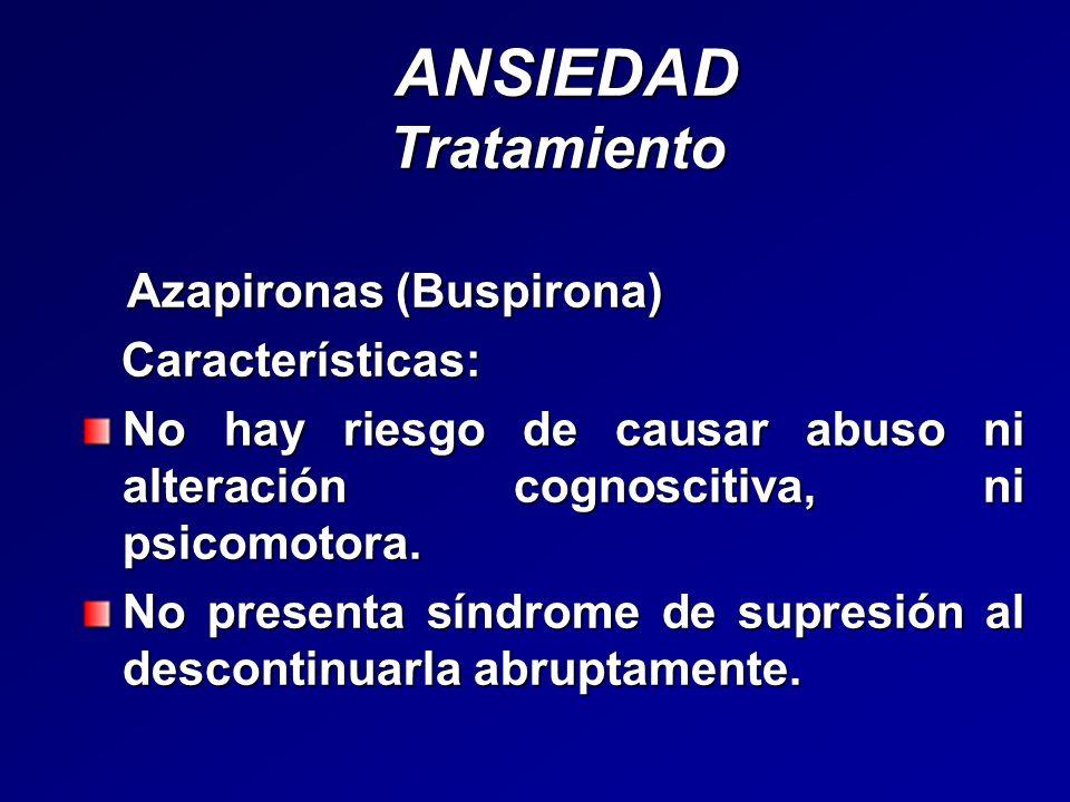 ANSIEDAD Tratamiento ANSIEDAD Tratamiento Azapironas (Buspirona) Azapironas (Buspirona) Características: Características: No hay riesgo de causar abus