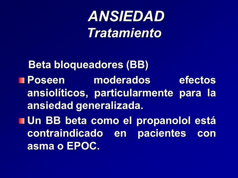 ANSIEDAD Tratamiento ANSIEDAD Tratamiento Beta bloqueadores (BB) Beta bloqueadores (BB) Poseen moderados efectos ansiolíticos, particularmente para la