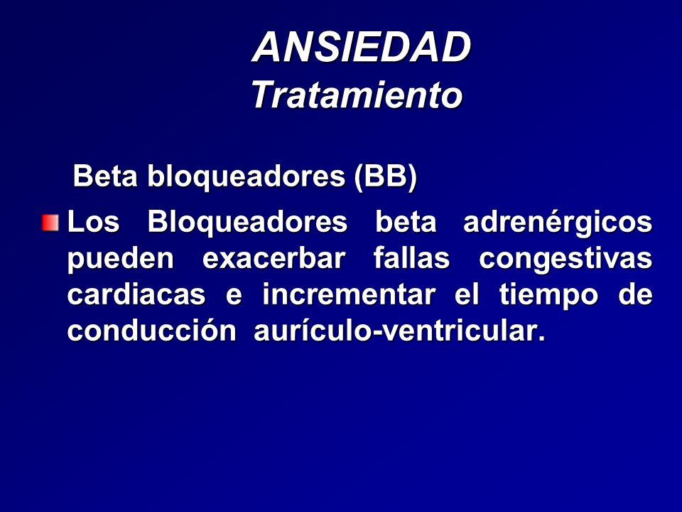 ANSIEDAD Tratamiento ANSIEDAD Tratamiento Beta bloqueadores (BB) Beta bloqueadores (BB) Los Bloqueadores beta adrenérgicos pueden exacerbar fallas con