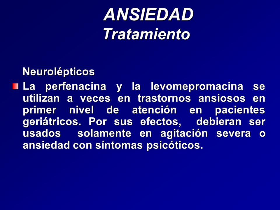 ANSIEDAD Tratamiento ANSIEDAD Tratamiento Neurolépticos Neurolépticos La perfenacina y la levomepromacina se utilizan a veces en trastornos ansiosos e