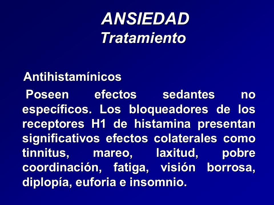 ANSIEDAD Tratamiento ANSIEDAD Tratamiento Antihistamínicos Antihistamínicos Poseen efectos sedantes no específicos. Los bloqueadores de los receptores
