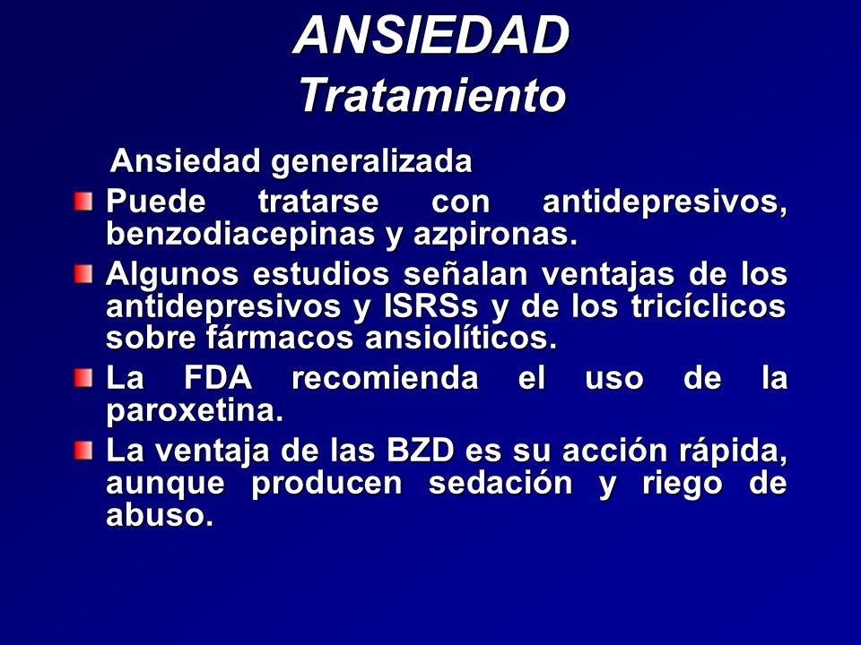 ANSIEDAD Tratamiento Ansiedad generalizada Ansiedad generalizada Puede tratarse con antidepresivos, benzodiacepinas y azpironas. Algunos estudios seña