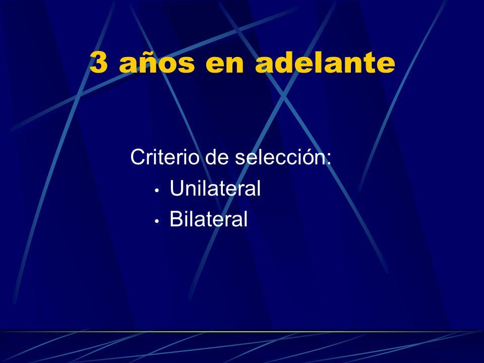 3 años en adelante Criterio de selección: Unilateral Bilateral