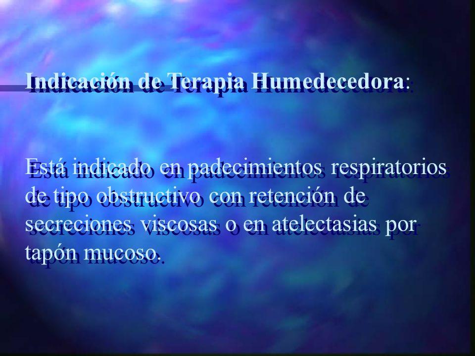 Terapia Humedecedora: es la administración de humedad con o sin O2, es útil para fluidificar secreciones y permeabilizar las vías aéreas. Terapia Hume