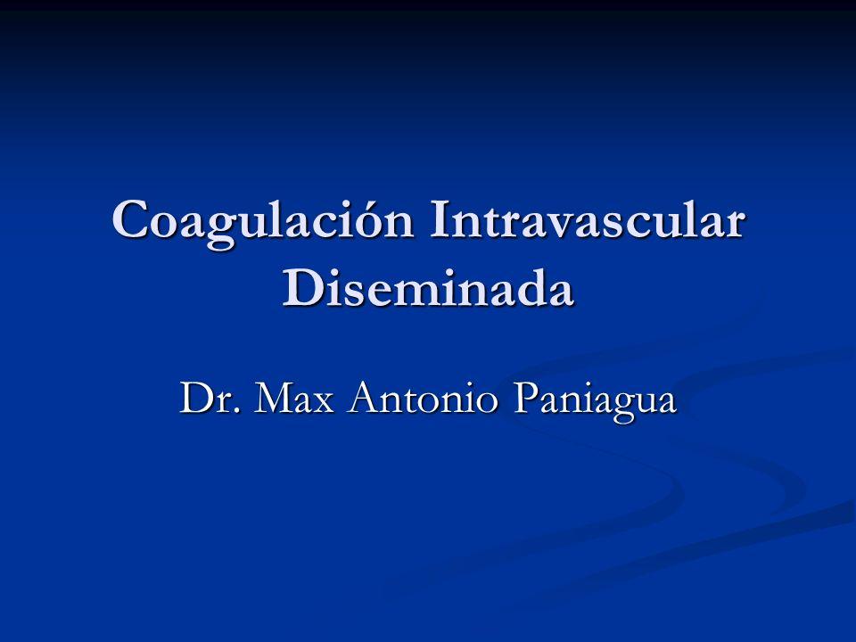 Coagulación Intravascular Diseminada Dr. Max Antonio Paniagua