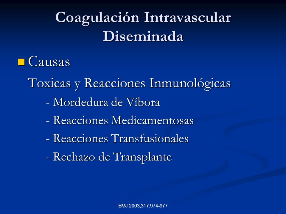 BMJ 2003;317:974-977 Coagulación Intravascular Diseminada Causas Causas Toxicas y Reacciones Inmunológicas - Mordedura de Víbora - Reacciones Medicamentosas - Reacciones Transfusionales - Rechazo de Transplante