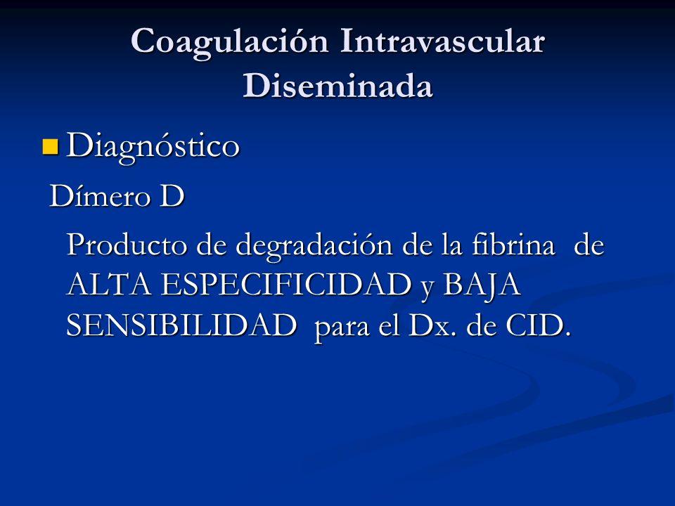 Coagulación Intravascular Diseminada Diagnóstico Diagnóstico Dímero D Dímero D Producto de degradación de la fibrina de ALTA ESPECIFICIDAD y BAJA SENSIBILIDAD para el Dx.