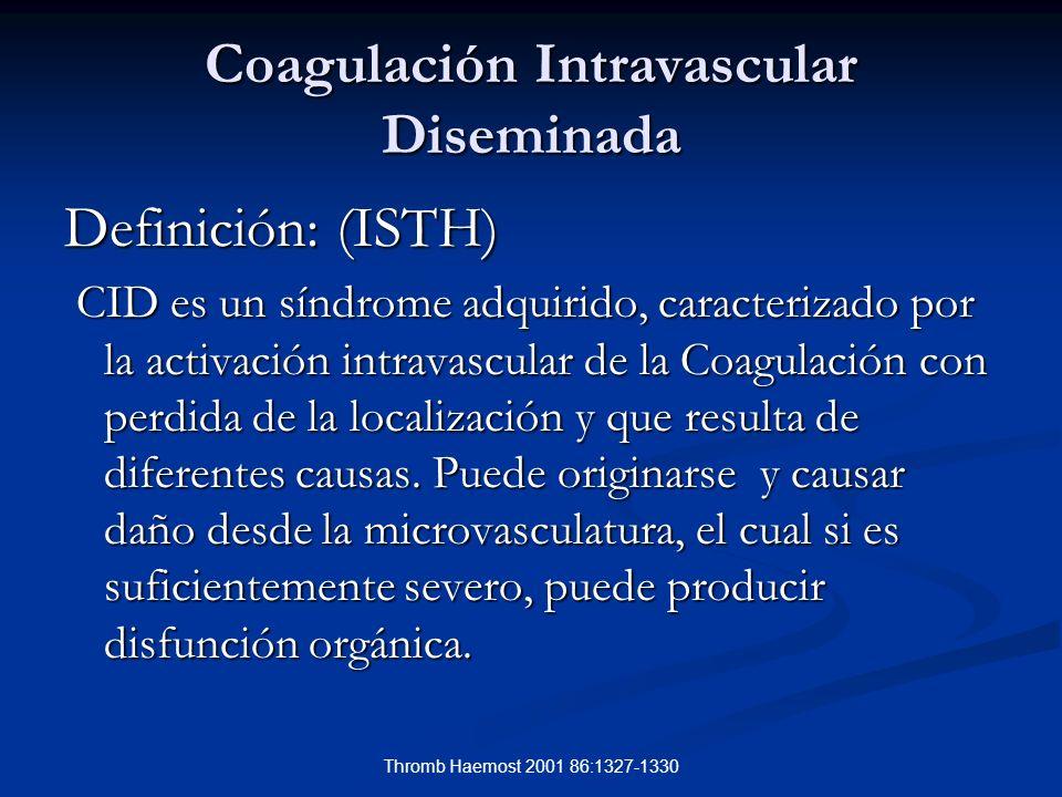 Thromb Haemost 2001 86:1327-1330 Coagulación Intravascular Diseminada Definición: (ISTH) CID es un síndrome adquirido, caracterizado por la activación