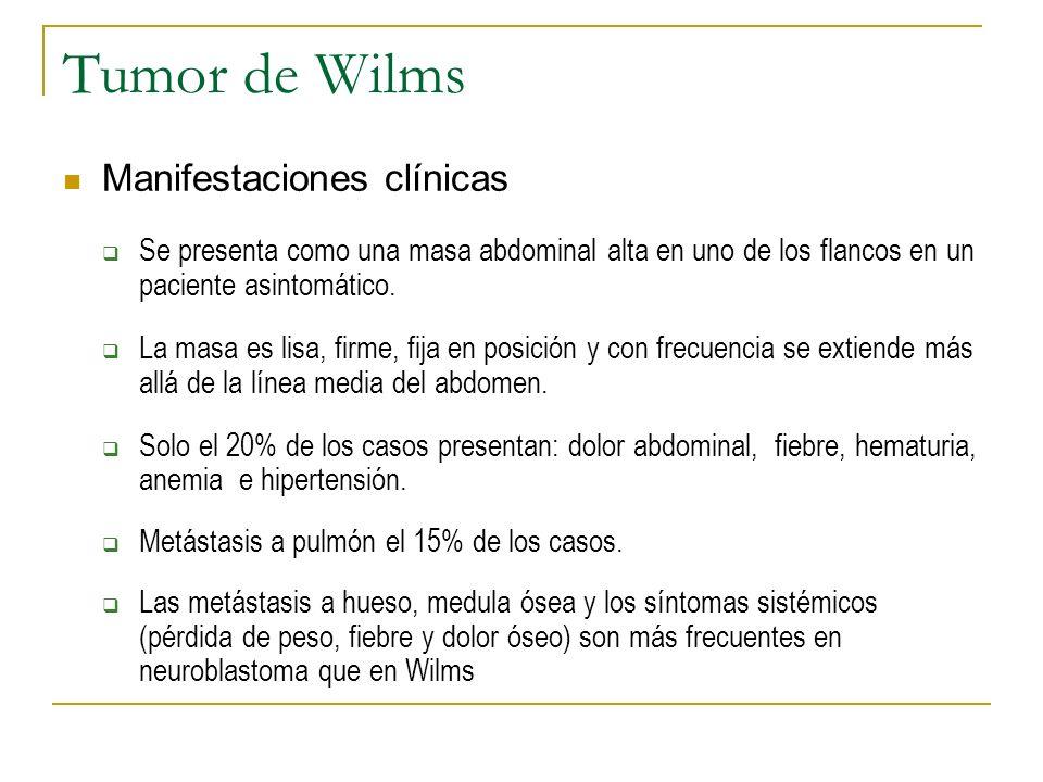 Tumor de Wilms Manifestaciones clínicas Se presenta como una masa abdominal alta en uno de los flancos en un paciente asintomático. La masa es lisa, f