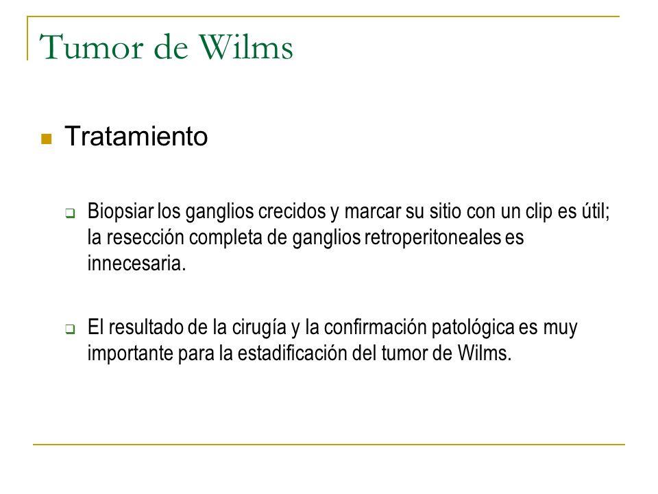 Tumor de Wilms Tratamiento Biopsiar los ganglios crecidos y marcar su sitio con un clip es útil; la resección completa de ganglios retroperitoneales e