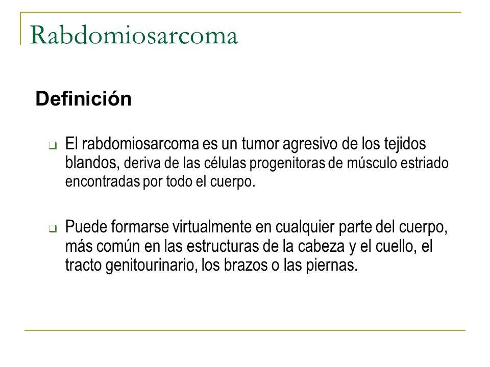 Rabdomiosarcoma Definición El rabdomiosarcoma es un tumor agresivo de los tejidos blandos, deriva de las células progenitoras de músculo estriado enco