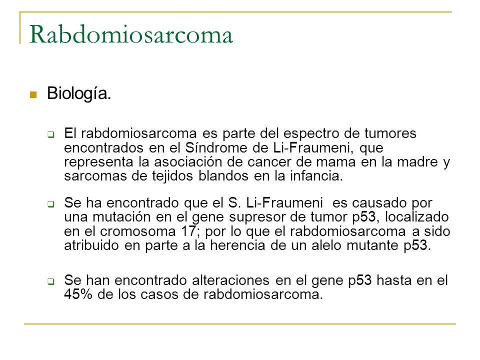 Rabdomiosarcoma Biología. El rabdomiosarcoma es parte del espectro de tumores encontrados en el Síndrome de Li-Fraumeni, que representa la asociación