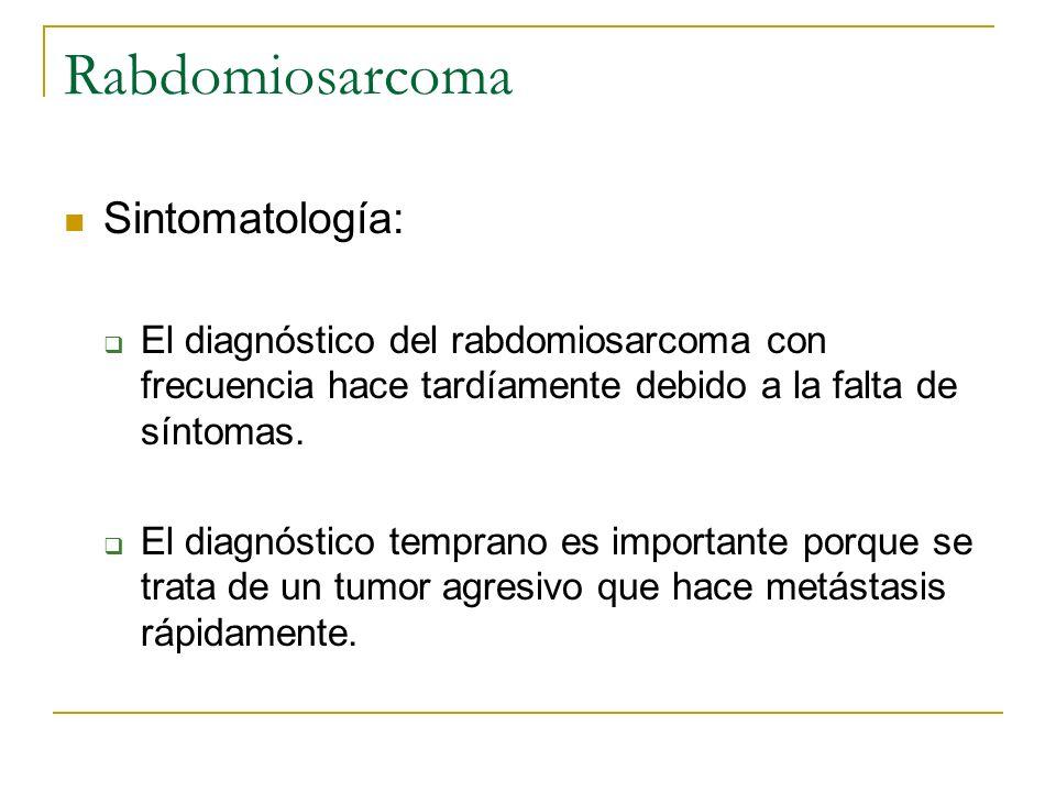 Rabdomiosarcoma Sintomatología: El diagnóstico del rabdomiosarcoma con frecuencia hace tardíamente debido a la falta de síntomas. El diagnóstico tempr