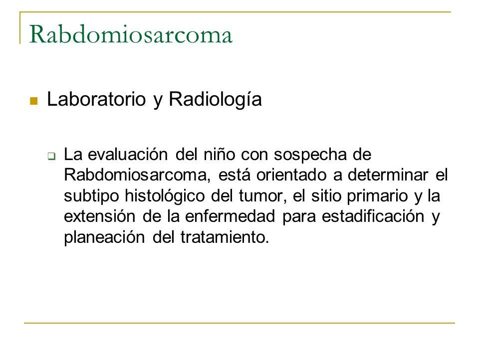 Rabdomiosarcoma Laboratorio y Radiología La evaluación del niño con sospecha de Rabdomiosarcoma, está orientado a determinar el subtipo histológico de