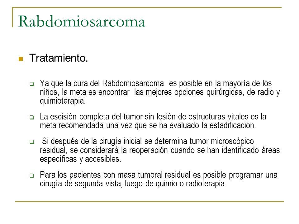 Rabdomiosarcoma Tratamiento. Ya que la cura del Rabdomiosarcoma es posible en la mayoría de los niños, la meta es encontrar las mejores opciones quirú