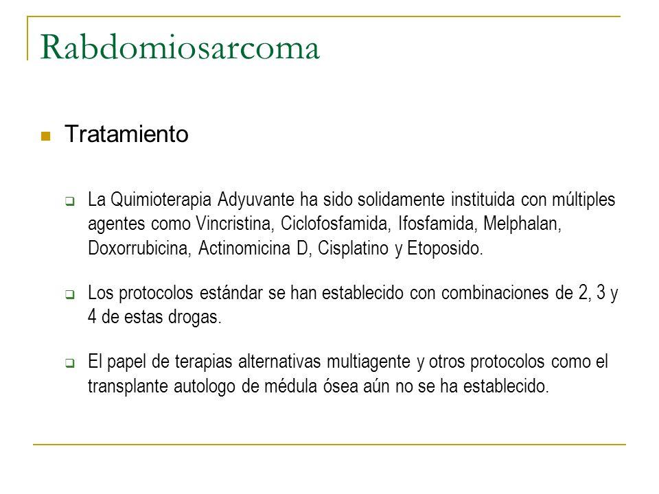 Rabdomiosarcoma Tratamiento La Quimioterapia Adyuvante ha sido solidamente instituida con múltiples agentes como Vincristina, Ciclofosfamida, Ifosfami