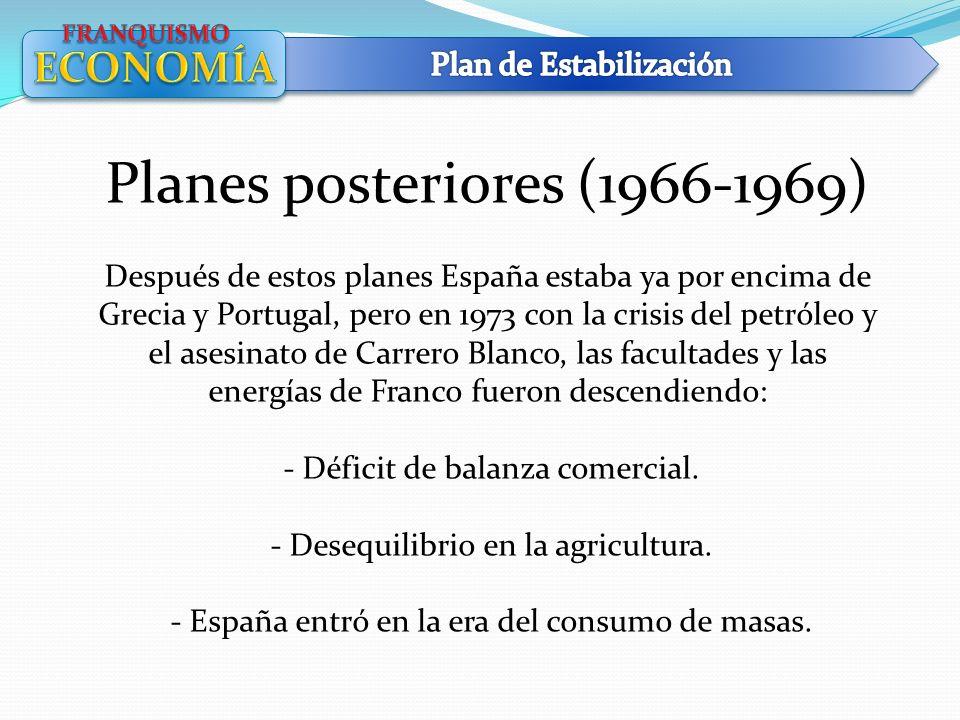 Planes posteriores (1966-1969) Después de estos planes España estaba ya por encima de Grecia y Portugal, pero en 1973 con la crisis del petróleo y el