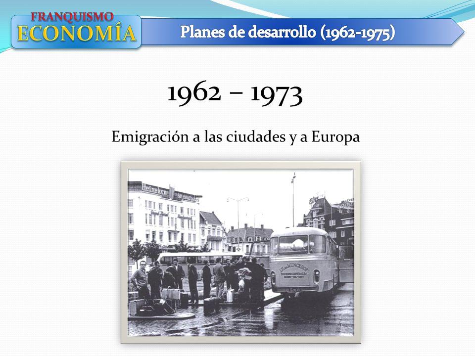1962 – 1973 Emigración a las ciudades y a Europa