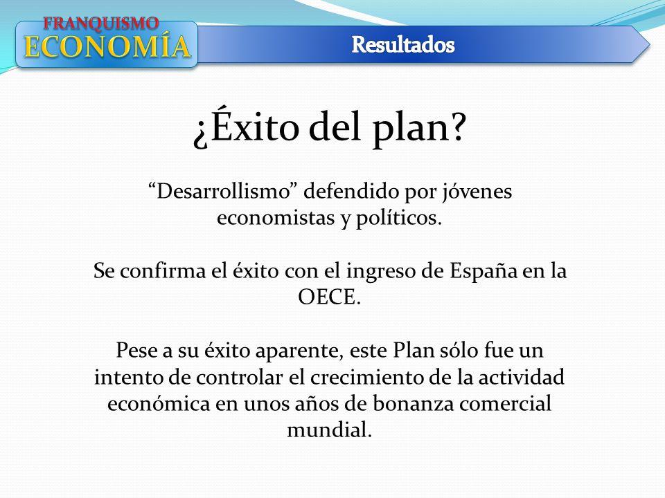 ¿Éxito del plan? Desarrollismo defendido por jóvenes economistas y políticos. Se confirma el éxito con el ingreso de España en la OECE. Pese a su éxit