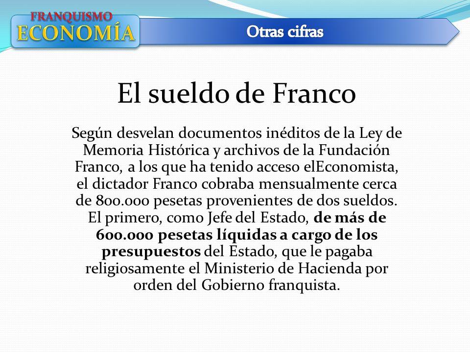 El sueldo de Franco Según desvelan documentos inéditos de la Ley de Memoria Histórica y archivos de la Fundación Franco, a los que ha tenido acceso el