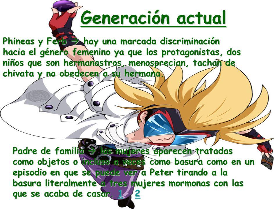Generación actual Phineas y Ferb hay una marcada discriminación hacia el género femenino ya que los protagonistas, dos niños que son hermanastros, men