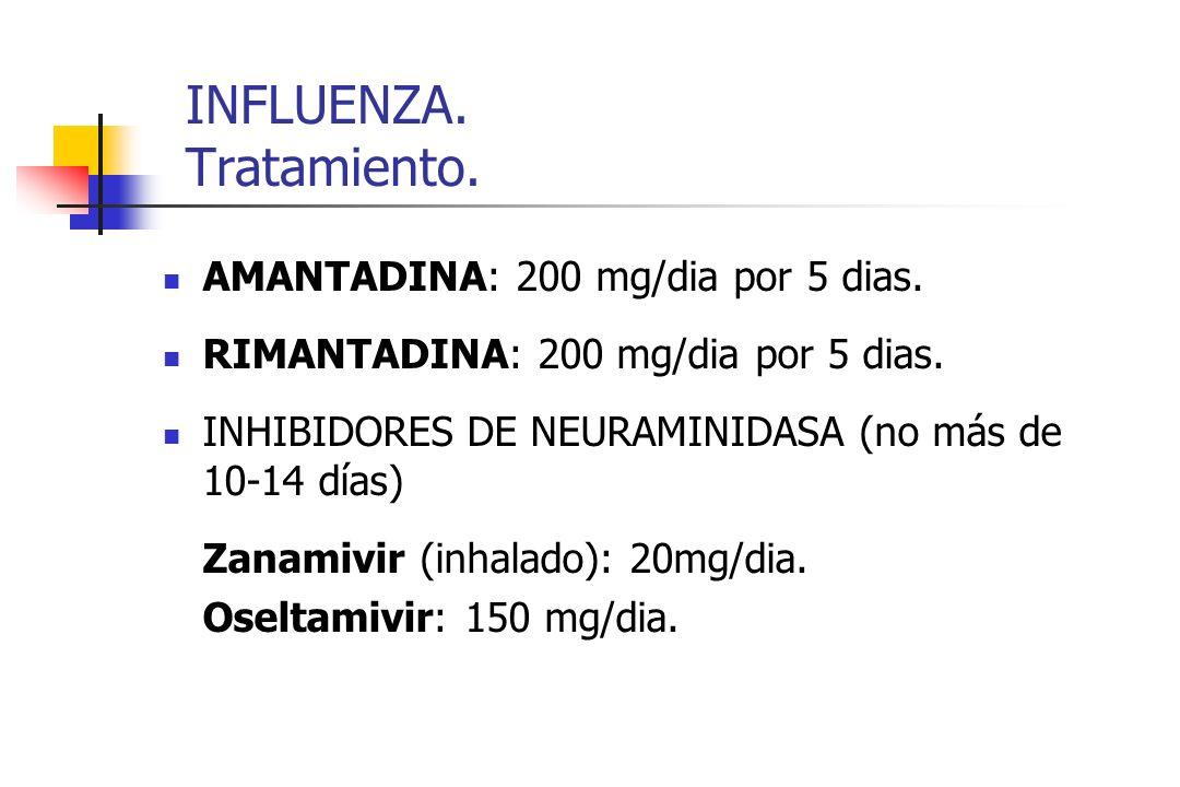 INFLUENZA. Tratamiento. AMANTADINA: 200 mg/dia por 5 dias. RIMANTADINA: 200 mg/dia por 5 dias. INHIBIDORES DE NEURAMINIDASA (no más de 10-14 días) Zan