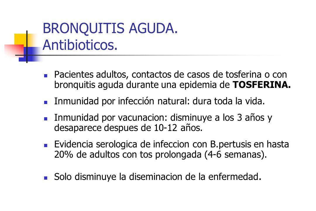 BRONQUITIS AGUDA. Antibioticos. Pacientes adultos, contactos de casos de tosferina o con bronquitis aguda durante una epidemia de TOSFERINA. Inmunidad