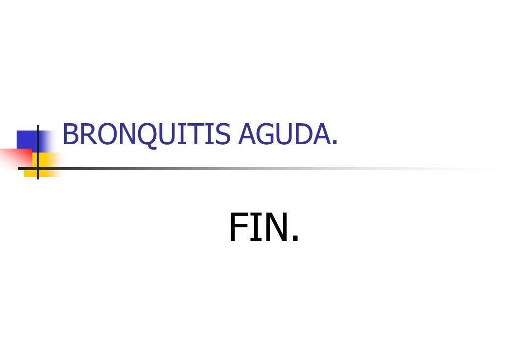 BRONQUITIS AGUDA. FIN.