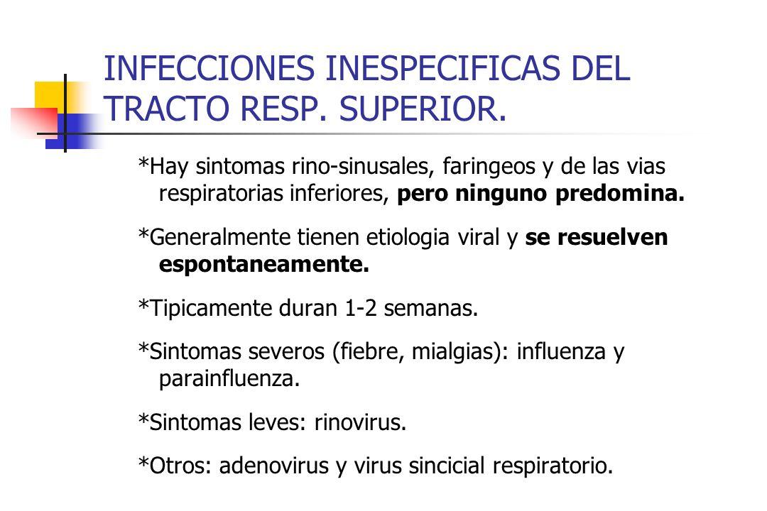 INFECCIONES INESPECIFICAS DEL TRACTO RESP. SUPERIOR. *Hay sintomas rino-sinusales, faringeos y de las vias respiratorias inferiores, pero ninguno pred