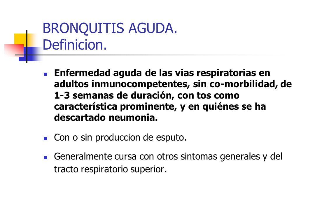 BRONQUITIS AGUDA. Definicion. Enfermedad aguda de las vias respiratorias en adultos inmunocompetentes, sin co-morbilidad, de 1-3 semanas de duración,