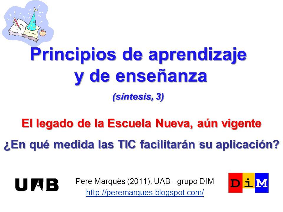Pere Marquès (2011). UAB - grupo DIM http://peremarques.blogspot.com/ El legado de la Escuela Nueva, aún vigente ¿En qué medida las TIC facilitarán su