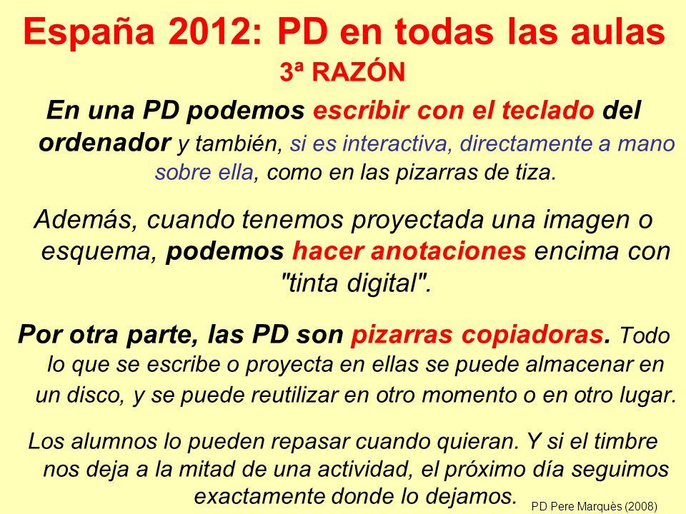 España 2012: PD en todas las aulas En una PD podemos escribir con el teclado del ordenador y también, si es interactiva, directamente a mano sobre ella, como en las pizarras de tiza.