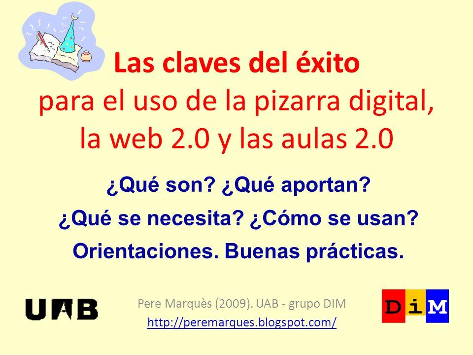 Las claves del éxito para el uso de la pizarra digital, la web 2.0 y las aulas 2.0 Pere Marquès (2009). UAB - grupo DIM http://peremarques.blogspot.co