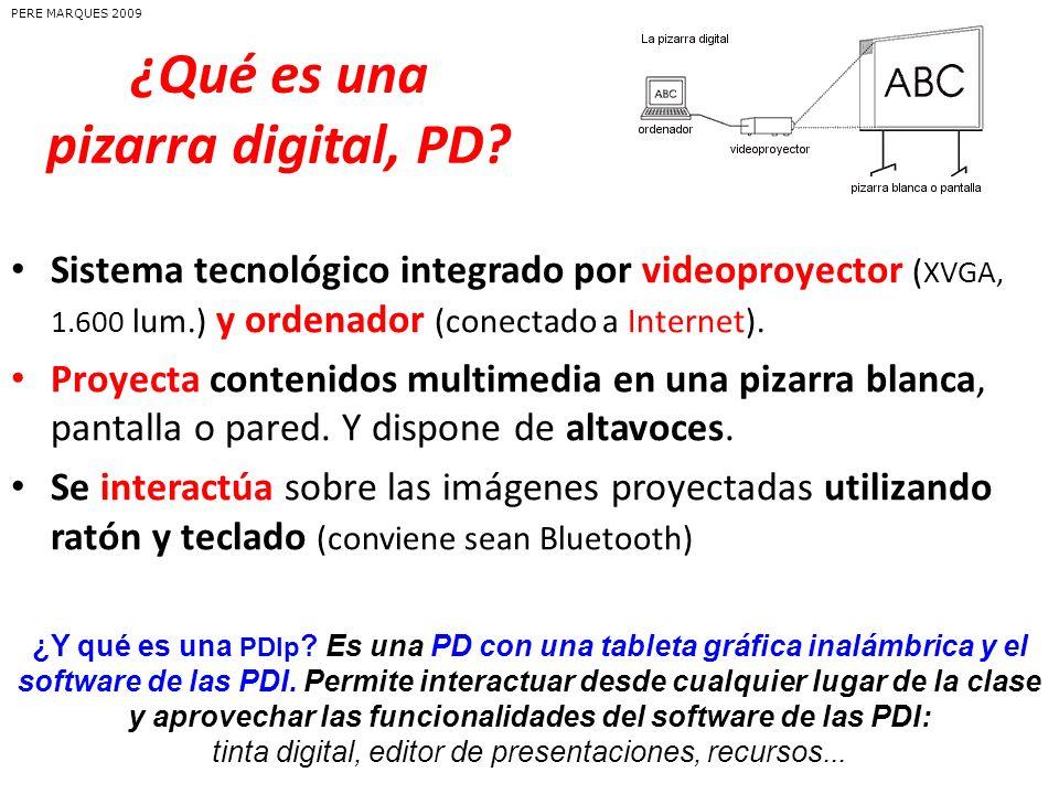 ¿Qué es una pizarra digital, PD? Sistema tecnológico integrado por videoproyector ( XVGA, 1.600 lum.) y ordenador (conectado a Internet). Proyecta con