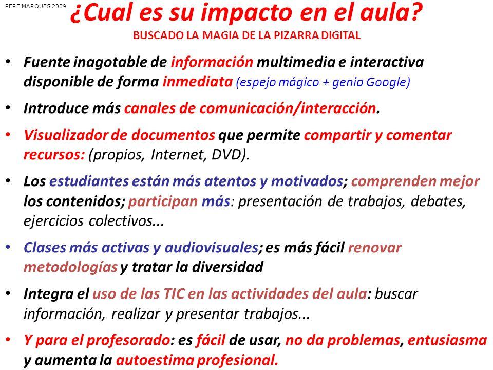 ¿Cual es su impacto en el aula? BUSCADO LA MAGIA DE LA PIZARRA DIGITAL Fuente inagotable de información multimedia e interactiva disponible de forma i