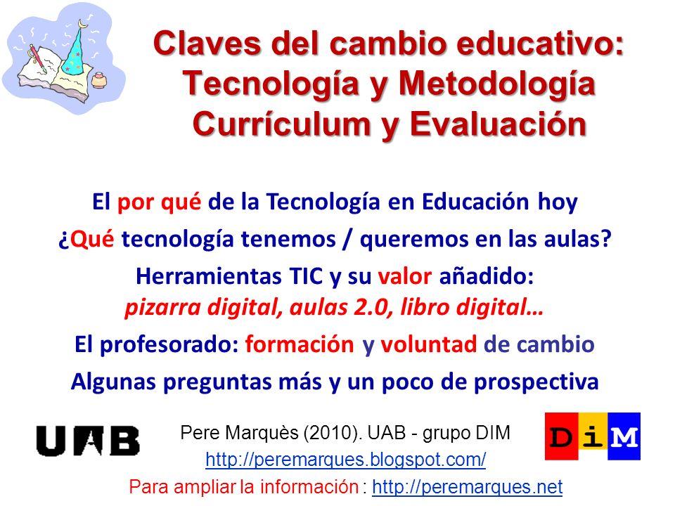 Claves del cambio educativo: Tecnología y Metodología Currículum y Evaluación Pere Marquès (2010).