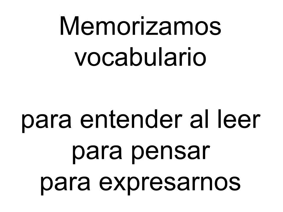 Memorizamos vocabulario para entender al leer para pensar para expresarnos