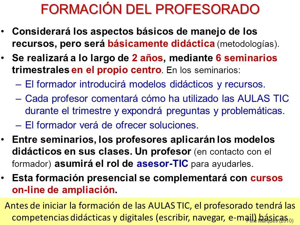 FORMACIÓN DEL PROFESORADO Considerará los aspectos básicos de manejo de los recursos, pero será básicamente didáctica (metodologías).